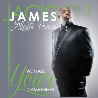 James Jackson & Atlanta Praise - We Make Your Name Great