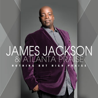 Nothing But High Praise - New release from James Jackson and Atlanta Praise